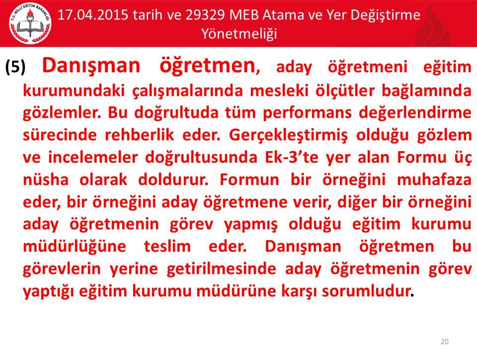 17.04.2015 tarih ve 29329 MEB Atama ve Yer Değiştirme Yönetmeliği (5) Danışman öğretmen, aday öğretmeni eğitim kurumundaki çalışmalarında mesleki ölçütler bağlamında gözlemler.