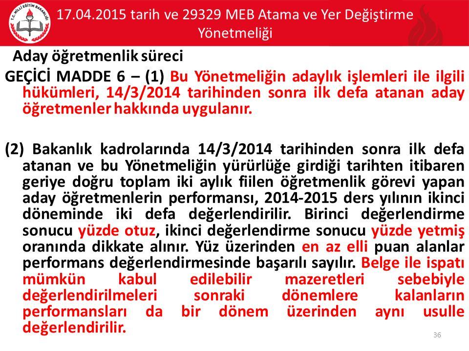 17.04.2015 tarih ve 29329 MEB Atama ve Yer Değiştirme Yönetmeliği Aday öğretmenlik süreci GEÇİCİ MADDE 6 – (1) Bu Yönetmeliğin adaylık işlemleri ile ilgili hükümleri, 14/3/2014 tarihinden sonra ilk defa atanan aday öğretmenler hakkında uygulanır.