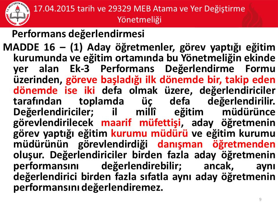 17.04.2015 tarih ve 29329 MEB Atama ve Yer Değiştirme Yönetmeliği MADDE 23 (3) Sözlü sınav komisyonu; a) Sözlü sınavın Bakanlık merkezinde yapılması halinde; Sınav Koordinasyon Komisyonu başkanının görevlendireceği bir daire başkanının başkanlığında, İnsan Kaynakları Genel Müdürlüğü, Ölçme, Değerlendirme ve Sınav Hizmetleri Genel Müdürlüğü, Rehberlik ve Denetim Başkanlığı ve Hukuk Müşavirliğinden katılacak birer daire başkanından oluşur.