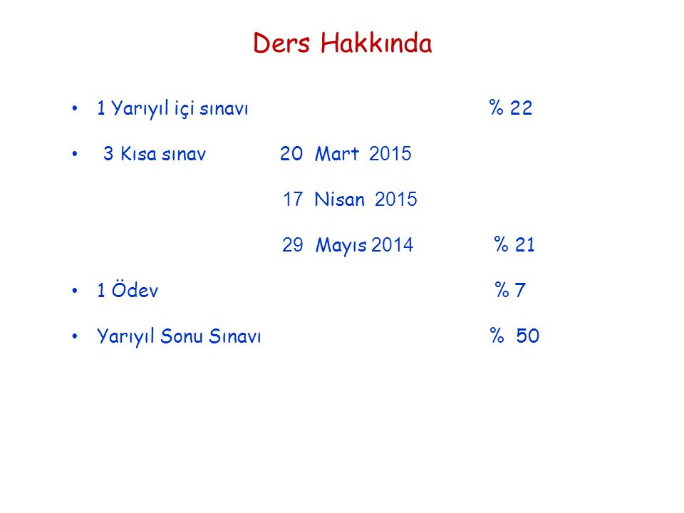 Ders Hakkında 1 Yarıyıl içi sınavı % 22 3 Kısa sınav 20 Mart 2015 17 Nisan 2015 29 Mayıs 2014 % 21 1 Ödev % 7 Yarıyıl Sonu Sınavı % 50
