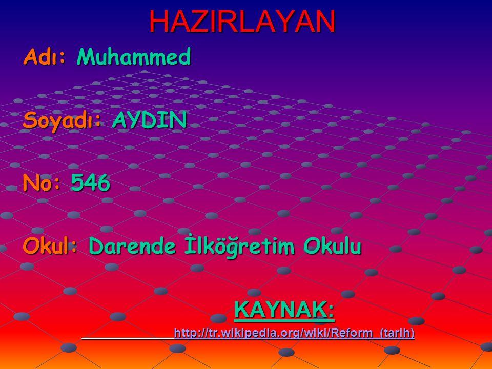 HAZIRLAYAN Adı: Muhammed Soyadı: AYDIN No: 546 Okul: Darende İlköğretim Okulu KAYNAK: KAYNAK: http://tr.wikipedia.org/wiki/Reform_(tarih) http://tr.wikipedia.org/wiki/Reform_(tarih)http://tr.wikipedia.org/wiki/Reform_(tarih)