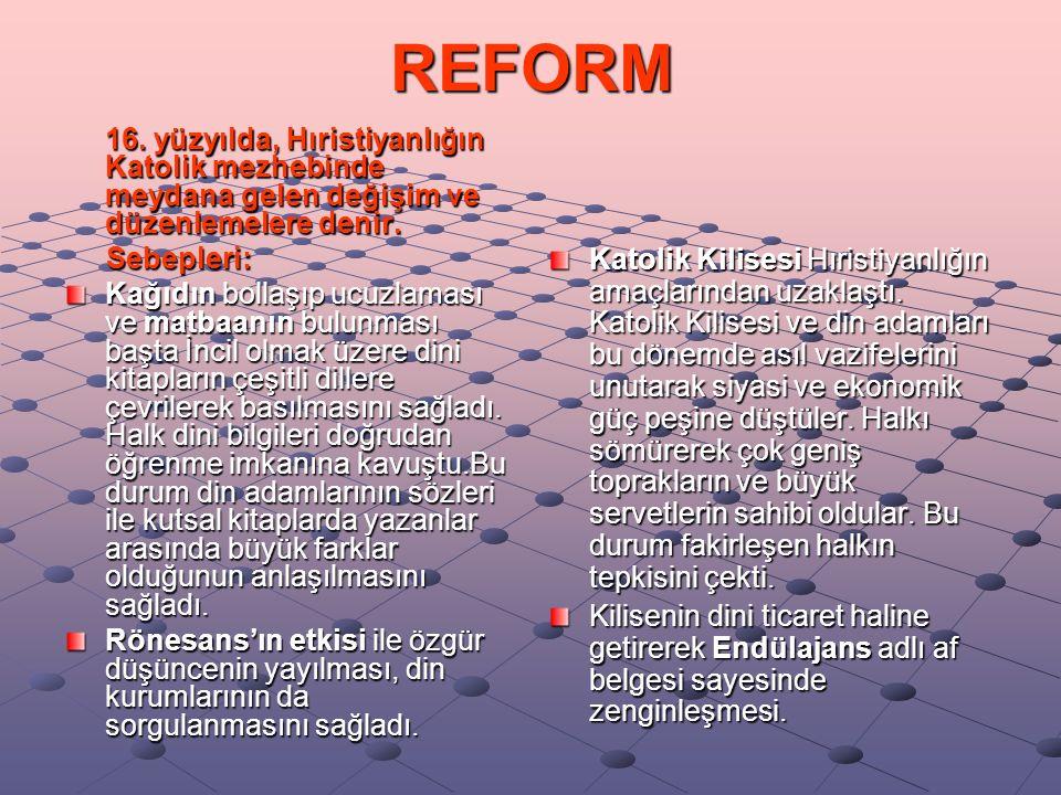 REFORM Reform düşüncesi ilk olarak Almanya'da Martin Luther tarafında ortaya atıldı.
