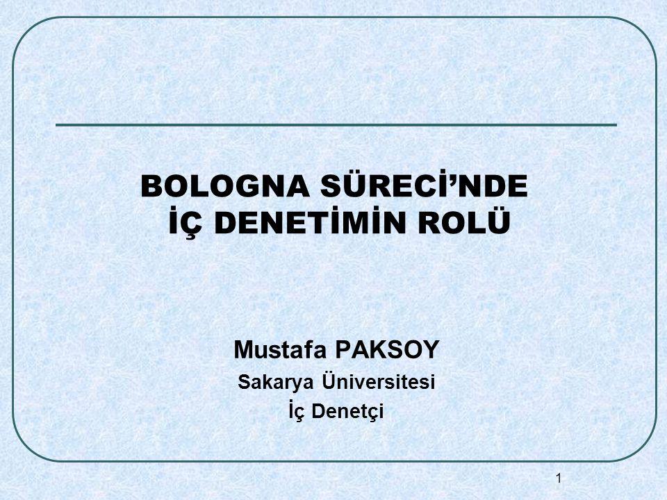 1 BOLOGNA SÜRECİ'NDE İÇ DENETİMİN ROLÜ Mustafa PAKSOY Sakarya Üniversitesi İç Denetçi