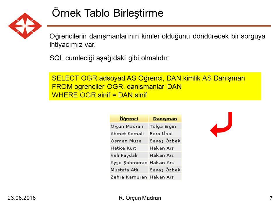 23.06.2016R. Orçun Madran 7 Örnek Tablo Birleştirme Öğrencilerin danışmanlarının kimler olduğunu döndürecek bir sorguya ihtiyacımız var. SQL cümleciği