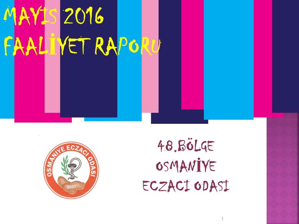 MAYIS 2016 FAAL İ YET RAPORU 48.BÖLGE OSMAN İ YE ECZACI ODASI 1
