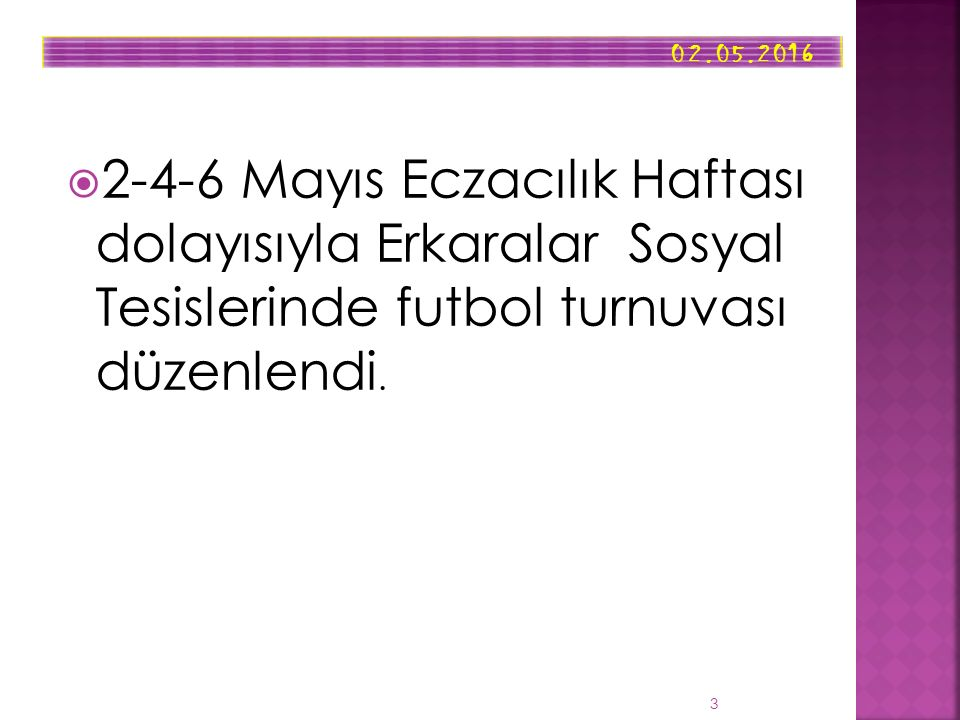 06.05.2016 4  06.05.2016 Cuma günü Osmaniye Eczacı Odası Anasınıfı ziyareti gerçekleştirildi.