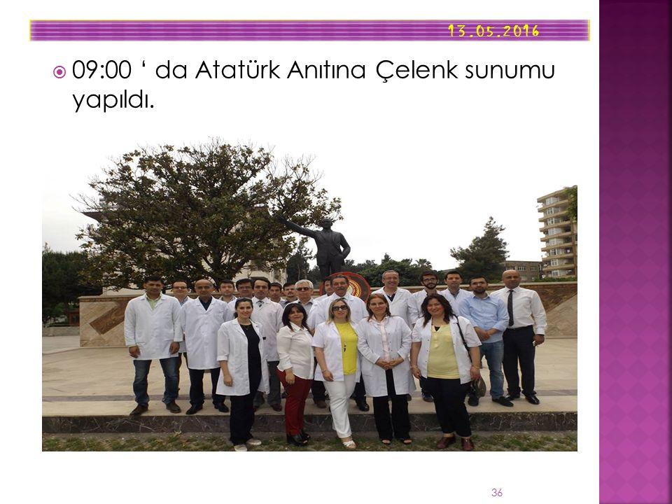  09:00 ' da Atatürk Anıtına Çelenk sunumu yapıldı. 13.05.2016 36