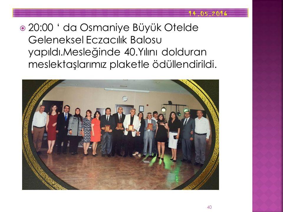  20:00 ' da Osmaniye Büyük Otelde Geleneksel Eczacılık Balosu yapıldı.Mesleğinde 40.Yılını dolduran meslektaşlarımız plaketle ödüllendirildi.
