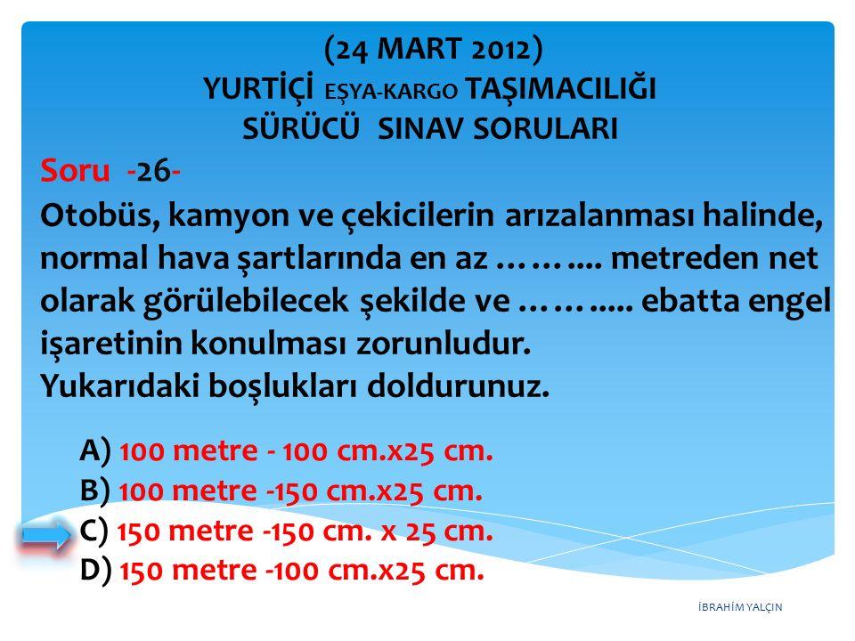İBRAHİM YALÇIN A) 100 metre - 100 cm.x25 cm. B) 100 metre -150 cm.x25 cm.