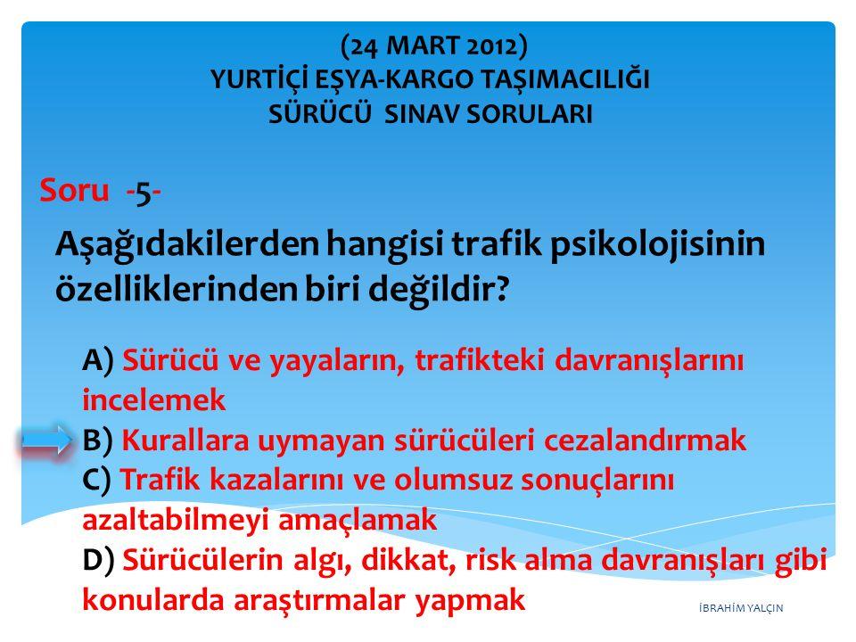 İBRAHİM YALÇIN A) Sürücü ve yayaların, trafikteki davranışlarını incelemek B) Kurallara uymayan sürücüleri cezalandırmak C) Trafik kazalarını ve olums