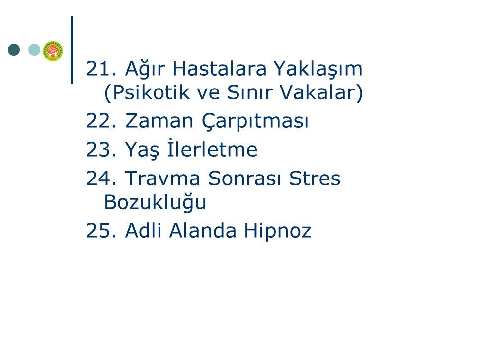 21. Ağır Hastalara Yaklaşım (Psikotik ve Sınır Vakalar) 22.
