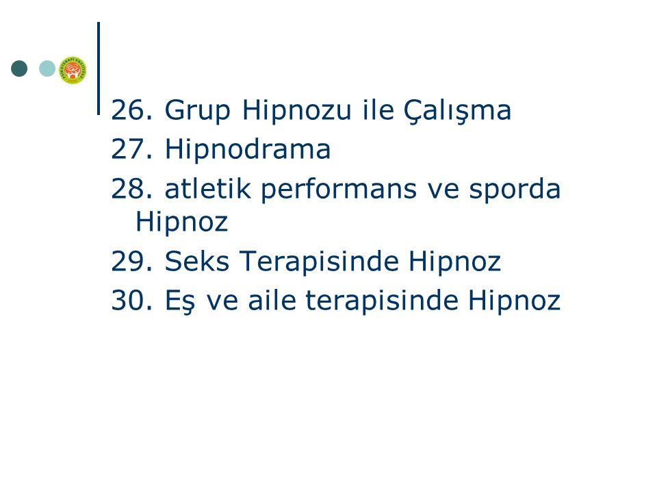 26. Grup Hipnozu ile Çalışma 27. Hipnodrama 28. atletik performans ve sporda Hipnoz 29.