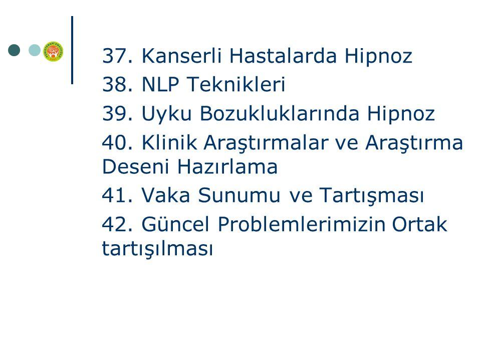 37. Kanserli Hastalarda Hipnoz 38. NLP Teknikleri 39.