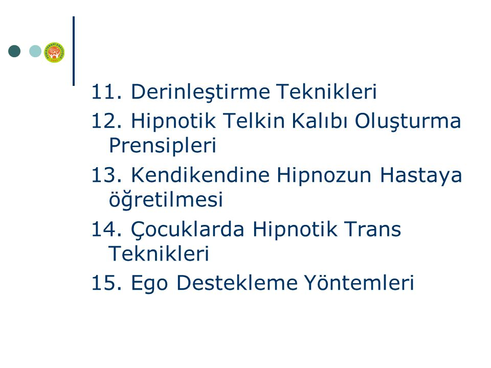 11. Derinleştirme Teknikleri 12. Hipnotik Telkin Kalıbı Oluşturma Prensipleri 13.