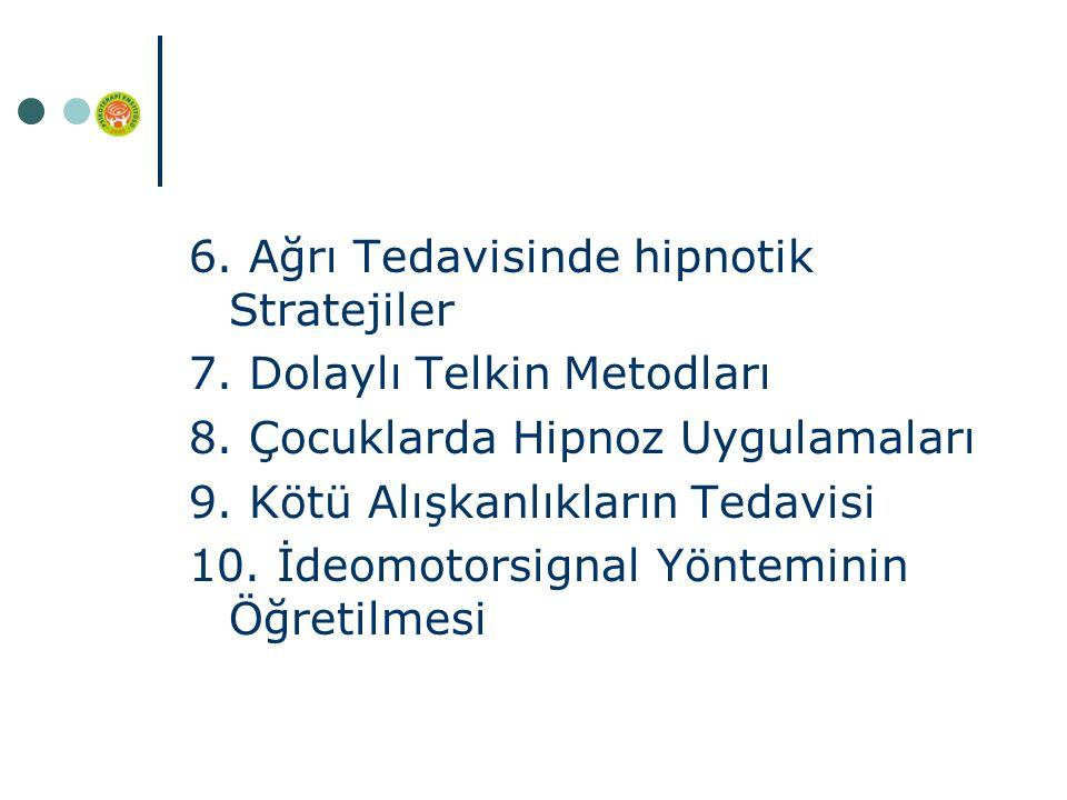 6. Ağrı Tedavisinde hipnotik Stratejiler 7. Dolaylı Telkin Metodları 8.