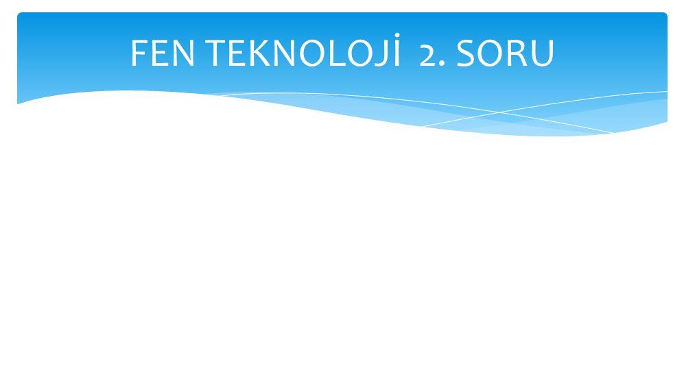 FEN TEKNOLOJİ 2. SORU