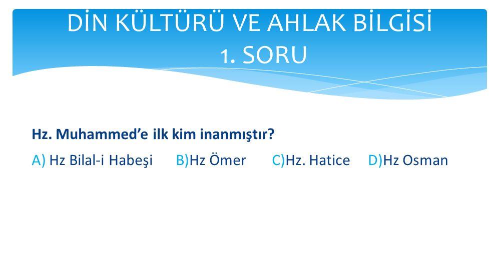 Hz. Muhammed'e ilk kim inanmıştır? A) Hz Bilal-i HabeşiB)Hz ÖmerC)Hz. Hatice D)Hz Osman
