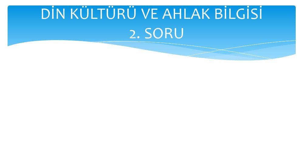 DİN KÜLTÜRÜ VE AHLAK BİLGİSİ 2. SORU