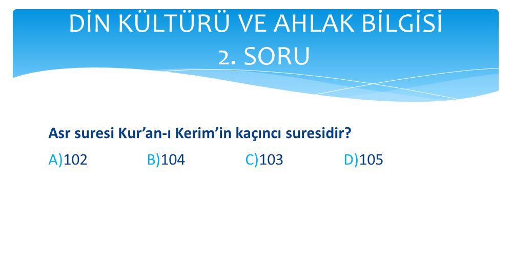 Asr suresi Kur'an-ı Kerim'in kaçıncı suresidir? A)102B)104C)103D)105