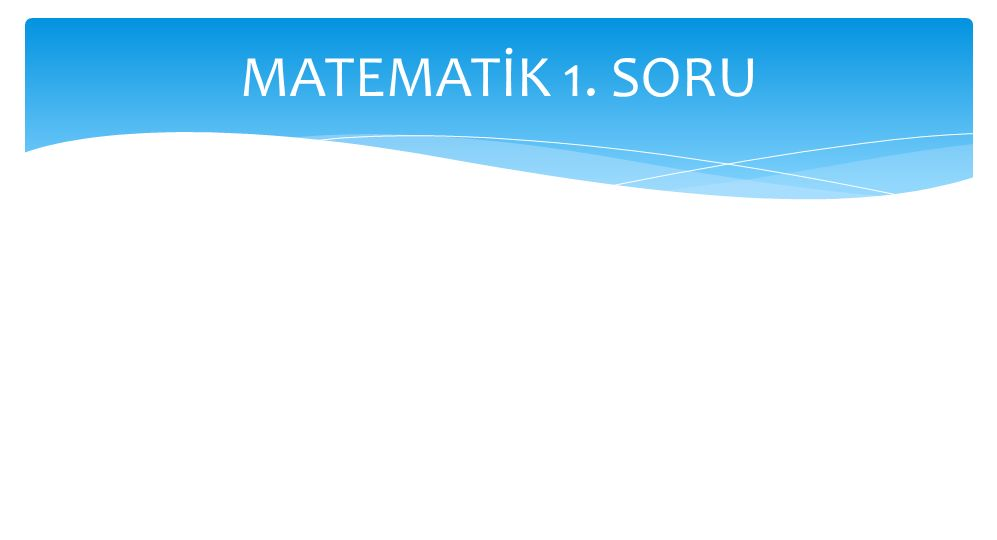 MATEMATİK 1. SORU