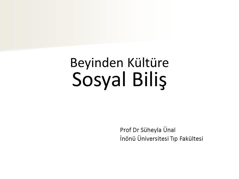 Beyinden Kültüre Sosyal Biliş Prof Dr Süheyla Ünal İnönü Üniversitesi Tıp Fakültesi