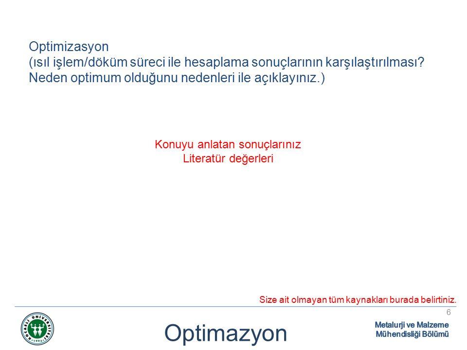 Optimazyon 6 Optimizasyon (ısıl işlem/döküm süreci ile hesaplama sonuçlarının karşılaştırılması.