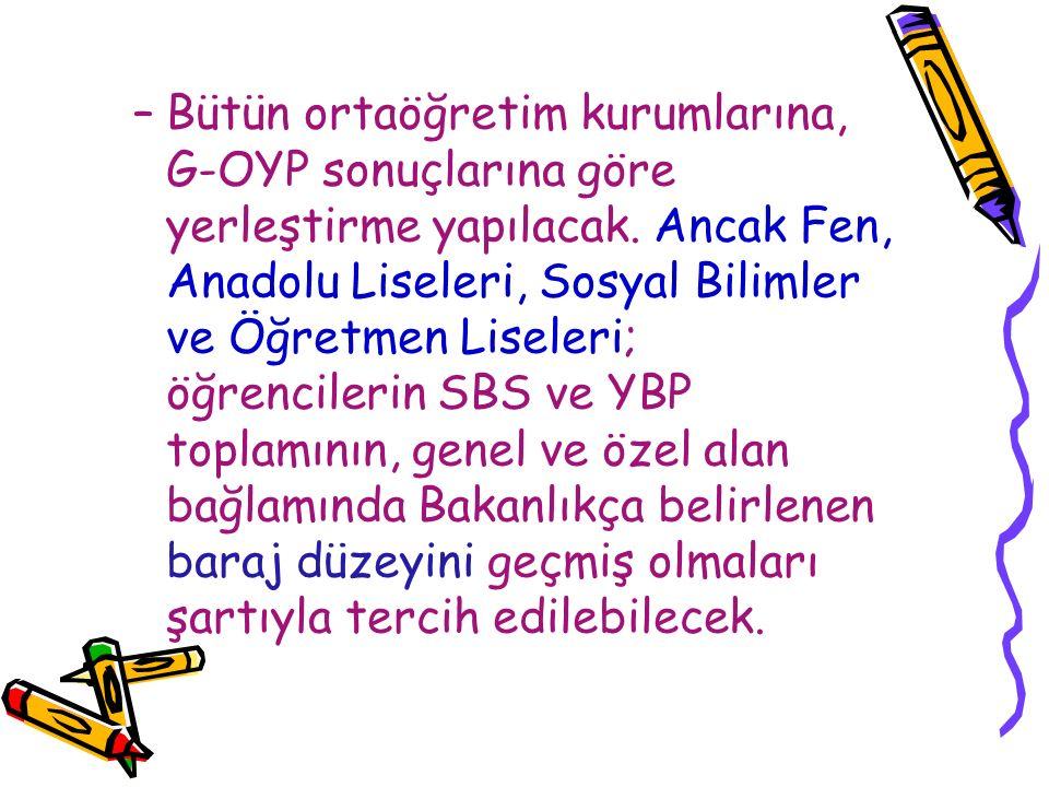 –Bütün ortaöğretim kurumlarına, G-OYP sonuçlarına göre yerleştirme yapılacak. Ancak Fen, Anadolu Liseleri, Sosyal Bilimler ve Öğretmen Liseleri; öğren