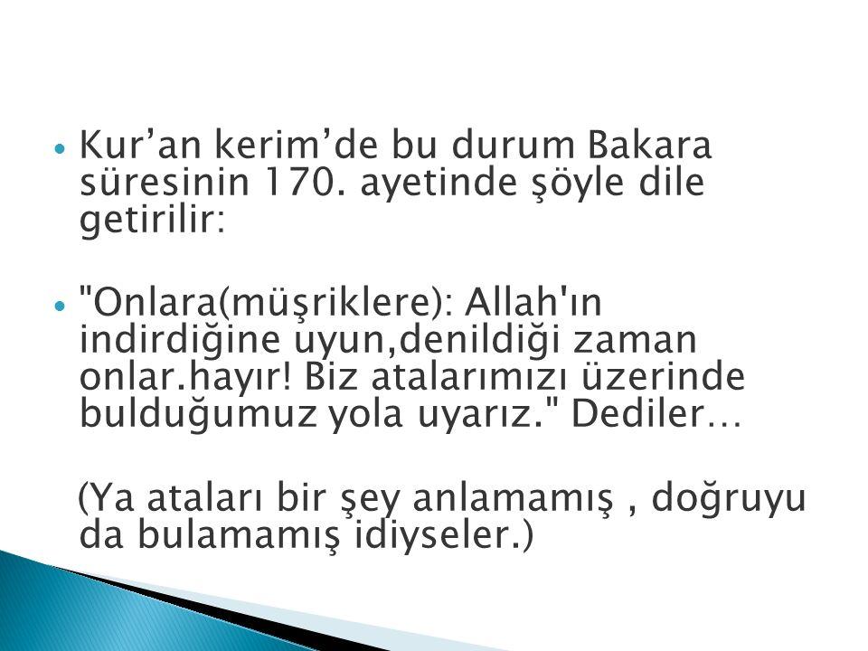 Kur'an kerim'de bu durum Bakara süresinin 170. ayetinde şöyle dile getirilir: