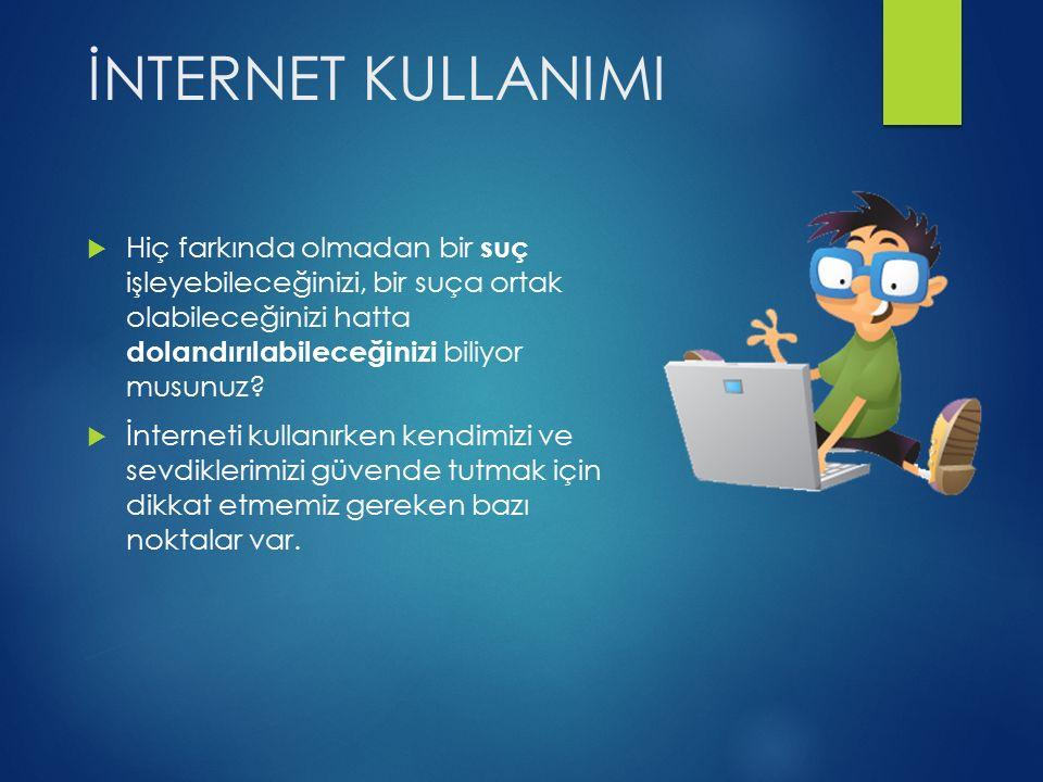 KİŞİSEL BİLGİLERİNİZİ PAYLAŞMAYIN  İnternet üzerinde görüştüğünüz kişilerle, üye olduğunuz sitelerde, forumlarda ve sosyal ağlarda size ait ad, soyad, TC kimlik numarası, adres, telefon gibi bilgileri paylaşmayın.