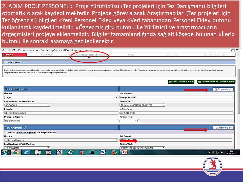 2. ADIM PROJE PERSONELİ: Proje Yürütücüsü (Tez projeleri için Tez Danışmanı) bilgileri otomatik olarak kaydedilmektedir. Projede görev alacak Araştırm