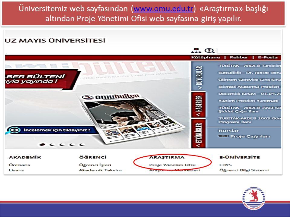Üniversitemiz web sayfasından (www.omu.edu.tr) «Araştırma» başlığı altından Proje Yönetimi Ofisi web sayfasına giriş yapılır.www.omu.edu.tr