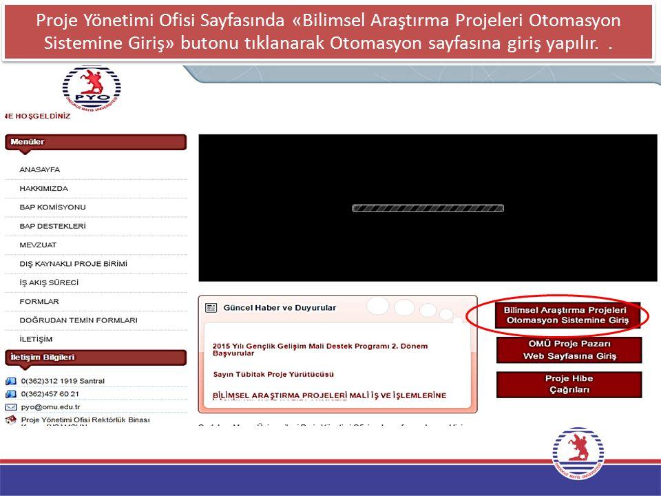 Proje Yönetimi Ofisi Sayfasında «Bilimsel Araştırma Projeleri Otomasyon Sistemine Giriş» butonu tıklanarak Otomasyon sayfasına giriş yapılır..