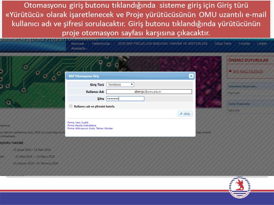 Otomasyonu giriş butonu tıklandığında sisteme giriş için Giriş türü «Yürütücü» olarak işaretlenecek ve Proje yürütücüsünün OMU uzantılı e-mail kullanı