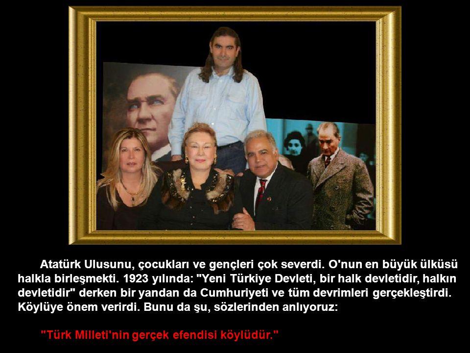 Atatürk Ulusunu, çocukları ve gençleri çok severdi.