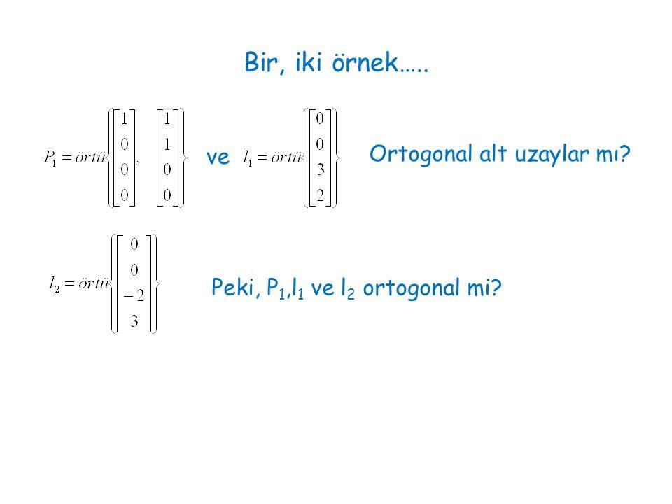 Bir, iki örnek….. ve Ortogonal alt uzaylar mı Peki, P 1,l 1 ve l 2 ortogonal mi