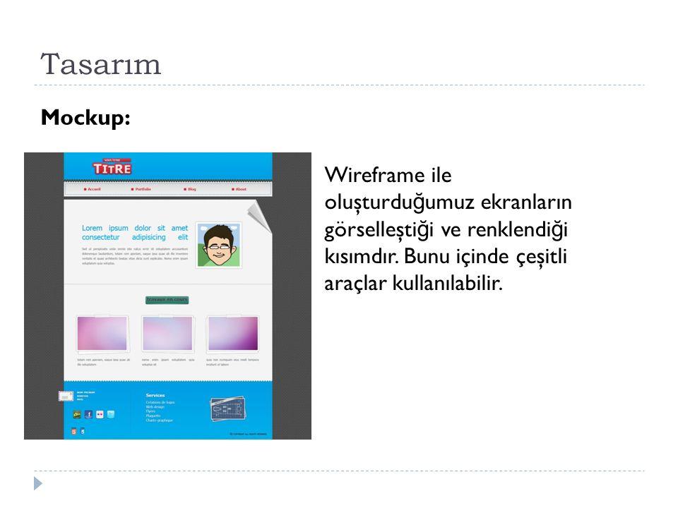 Tasarım Wireframe ile oluşturdu ğ umuz ekranların görselleşti ğ i ve renklendi ğ i kısımdır.