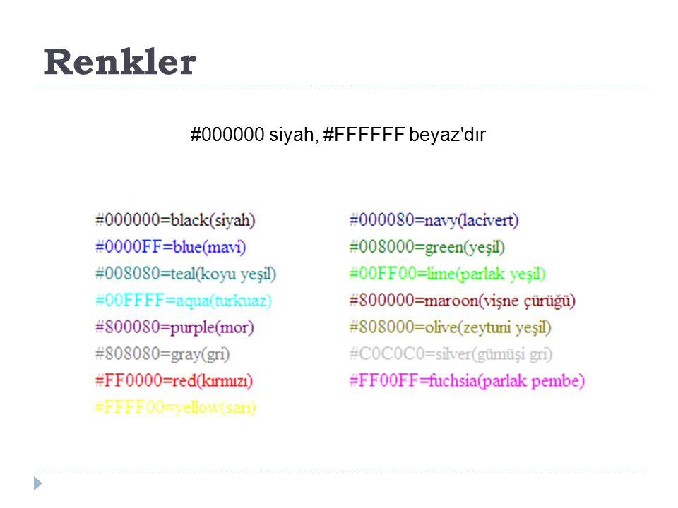 Renkler #000000 siyah, #FFFFFF beyaz dır