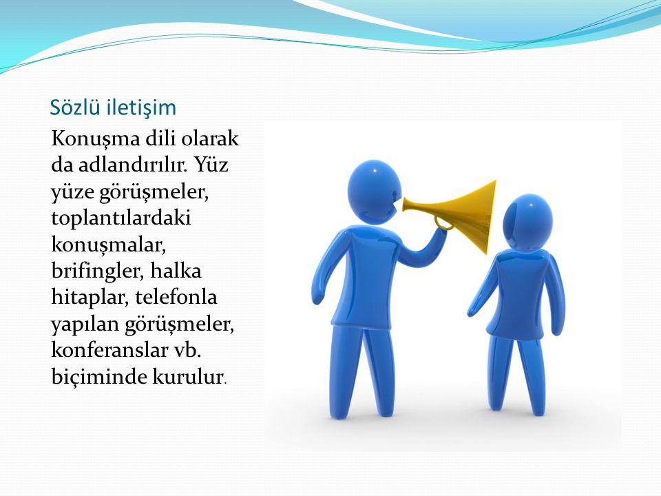 Sözlü iletişim Konuşma dili olarak da adlandırılır.