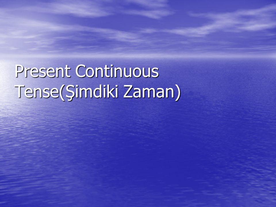 Present Continuous Tense(Şimdiki Zaman)