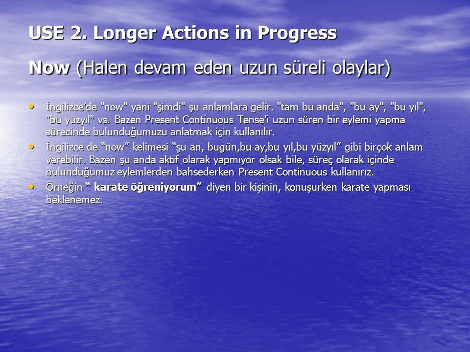 USE 2. Longer Actions in Progress Now (Halen devam eden uzun süreli olaylar) İngilizce'de