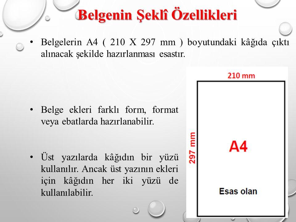 Belgenin Şeklî Özellikleri Belgelerin A4 ( 210 X 297 mm ) boyutundaki kâğıda çıktı alınacak şekilde hazırlanması esastır.