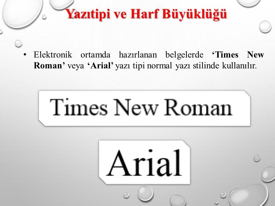 Yazıtipi ve Harf Büyüklüğü Harf büyüklüğünün; -Times New Roman için 12 punto, -Arial için 11 punto olması esastır.