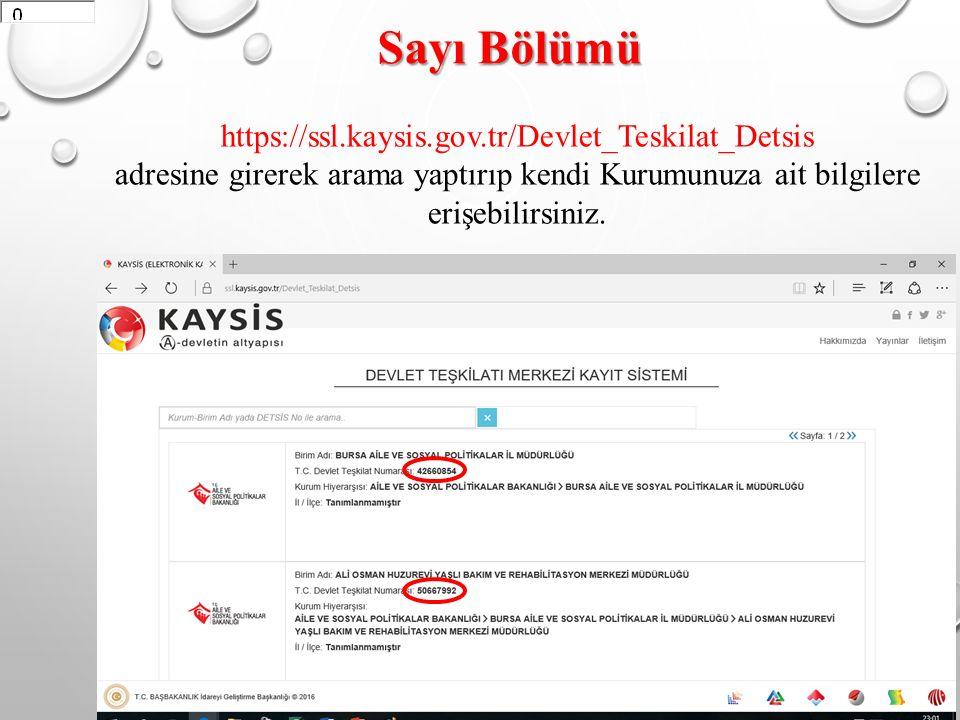 Sayı Bölümü https://ssl.kaysis.gov.tr/Devlet_Teskilat_Detsis adresine girerek arama yaptırıp kendi Kurumunuza ait bilgilere erişebilirsiniz.
