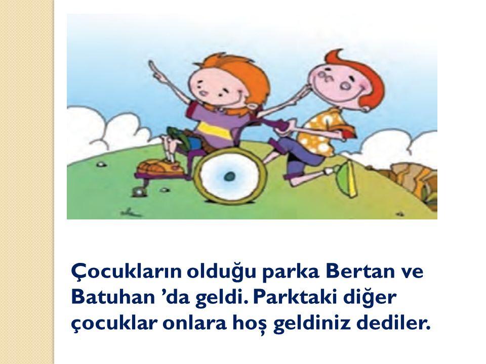 Çocukların oldu ğ u parka Bertan ve Batuhan 'da geldi. Parktaki di ğ er çocuklar onlara hoş geldiniz dediler.