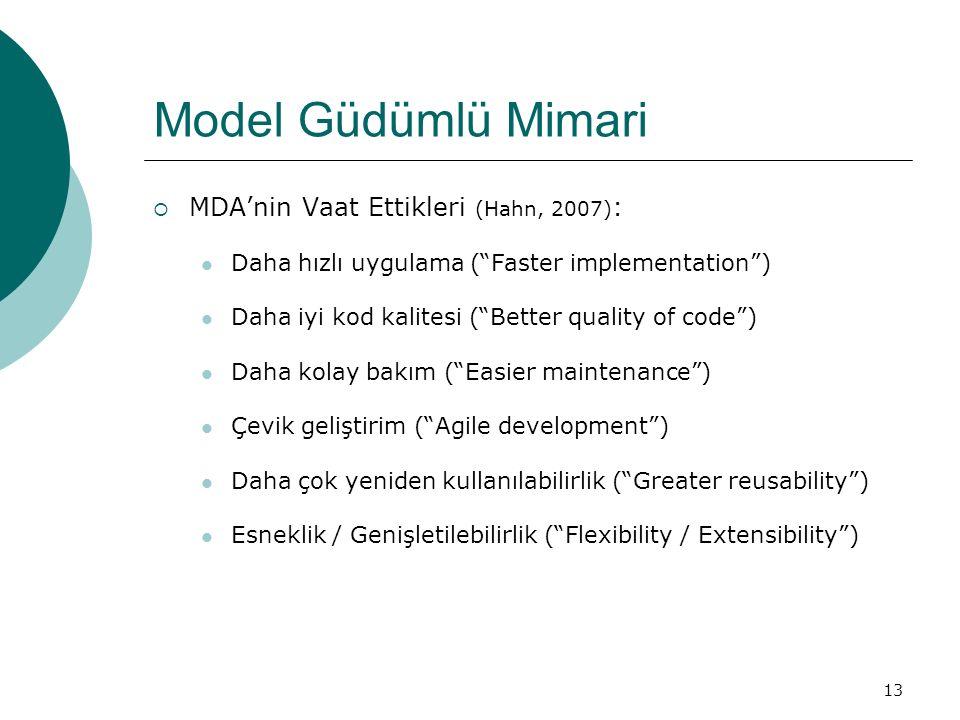 """13 Model Güdümlü Mimari  MDA'nin Vaat Ettikleri (Hahn, 2007) : Daha hızlı uygulama (""""Faster implementation"""") Daha iyi kod kalitesi (""""Better quality o"""
