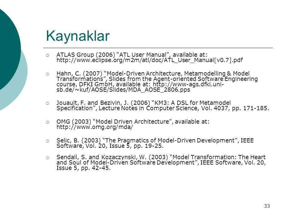 "33 Kaynaklar  ATLAS Group (2006) ""ATL User Manual"", available at: http://www.eclipse.org/m2m/atl/doc/ATL_User_Manual[v0.7].pdf  Hahn, C. (2007) ""Mod"