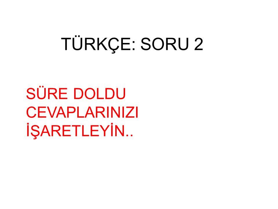 Genel Kültür: SORU 20 SÜRE DOLDU CEVAPLARINIZI İŞARETLEYİN..