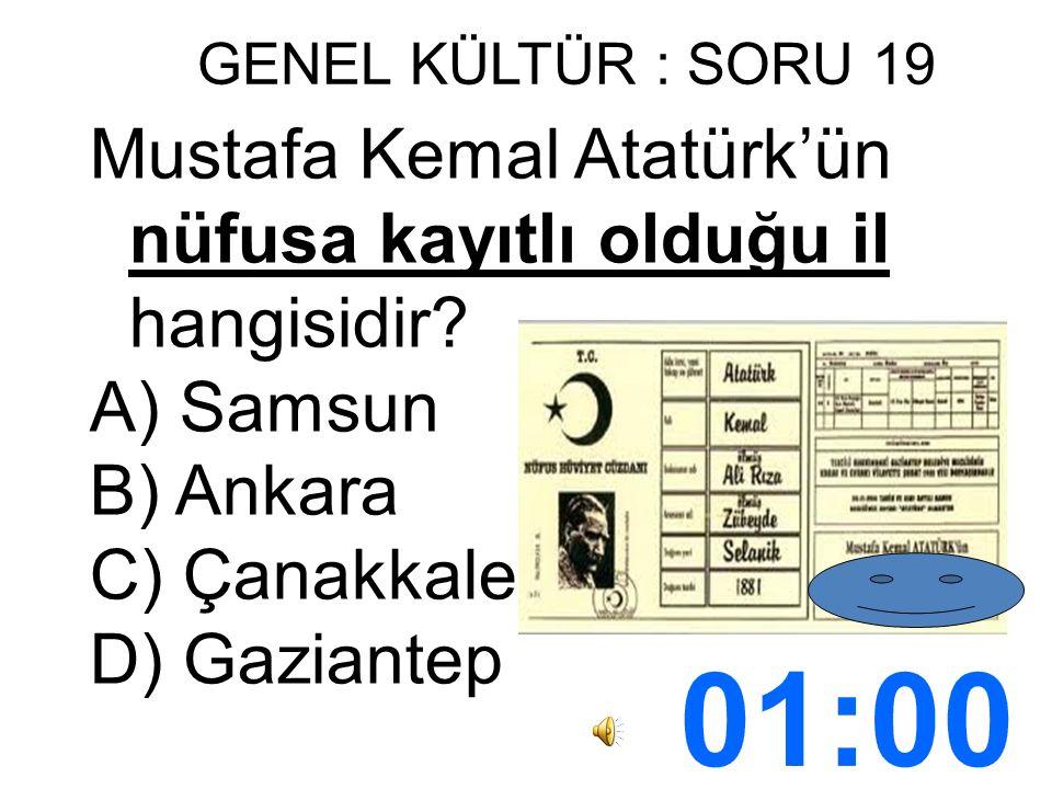 GENEL KÜLTÜR : SORU 19 Mustafa Kemal Atatürk'ün nüfusa kayıtlı olduğu il hangisidir.