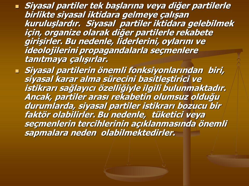 Siyasal partiler tek başlarına veya diğer partilerle birlikte siyasal iktidara gelmeye çalışan kuruluşlardır.