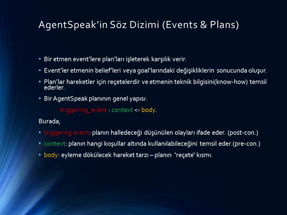 AgentSpeak'in Söz Dizimi (Plans) Triggering event tipleri: +b (belief addition) -b (belief deletion) +!g (achievement-goal addition) -!g (achievement-goal deletion) +?g (test-goal addition) -?g (test-goal deletion)